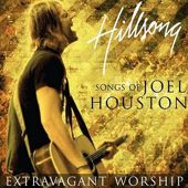 Hillsong - Extravagant Worship The Songs Of Joel Houston