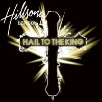 Hillsong - Hail To The King
