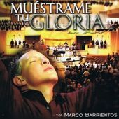 Marco Barrientos - Muestrame Tu Gloria